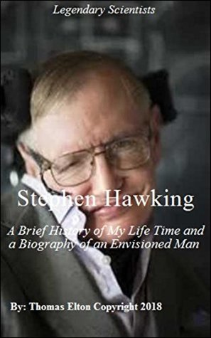 Stephen Hawking: A Brief History of My Life Time and a Biography of an Envisioned Man - Relativity Physics, Astronomy & Space Science, Space Travel, Scientists, Space Books