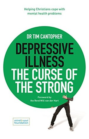 Depressive Illness: The Curse of the Strong: Helping Christians Cope with Mental Health Problems