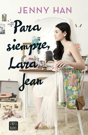 Para siempre, Lara Jean (A todos los chicos de los que me enamoré , #3)