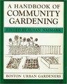 A Handbook of Community Gardening by Boston Urban Gardeners