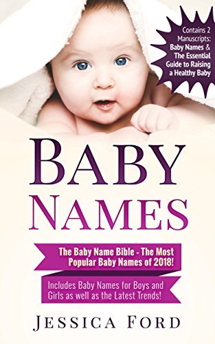 Baby Names: The Baby Name Bible – The Most Popular Baby Names of 2018! Includes Baby Names for Boys and Girls as well as the Latest Trends!