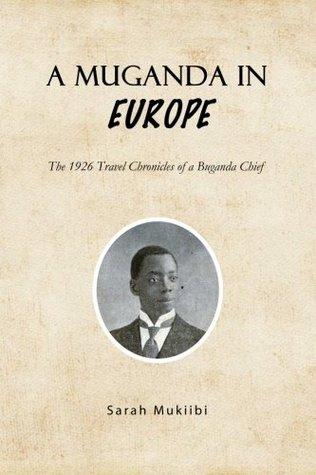 A Muganda in Europe: The 1926 Travel Chronicles of a Buganda Chief