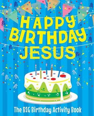 Happy Birthday Jesus - The Big Birthday Activity Book: (personalized Children's Activity Book)