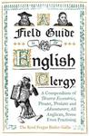 A Field Guide to the English Clergy: A Compendium of Diverse Eccentrics, Pirates, Prelates and Adven