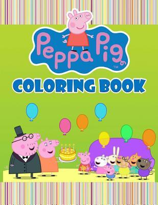 Peppa Pig Coloring Book: Great Coloring Book for Kids of All Ages