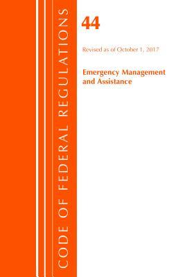 Code of Federal Regulations, Title 44 (Emergency Management and Assistance) Federal Emergency Management Agency, Revised as of October 1, 2017