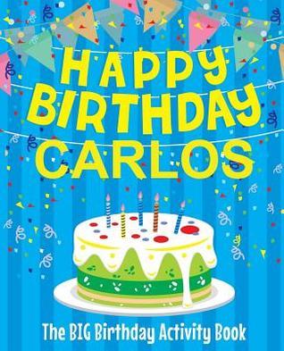 Happy Birthday Carlos - The Big Birthday Activity Book: (personalized Children's Activity Book)