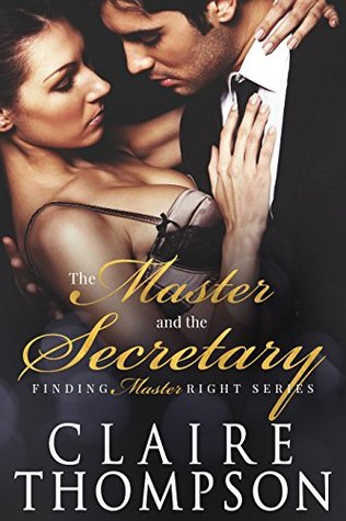 The Master & the Secretary (Finding Master Right Book 2) by Claire Thompson