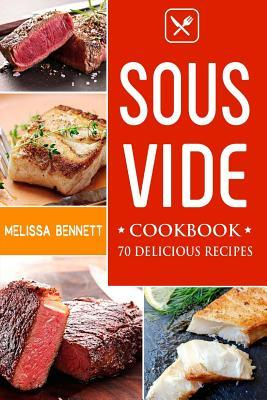 The Complete Sous Vide Cookbook (70 Easy & Delicious Recipes)