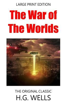 The War of the Worlds - The Original Classic - Large Print Edition