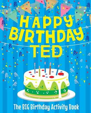 Happy Birthday Ted - The Big Birthday Activity Book: (personalized Children's Activity Book)