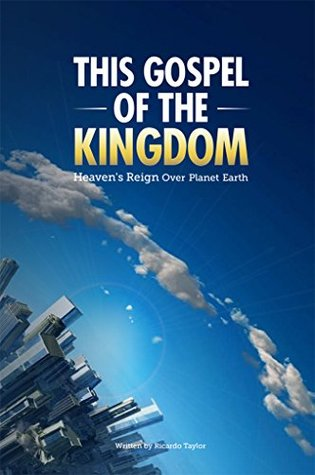 This Gospel of the Kingdom: Heaven's reign over the earth