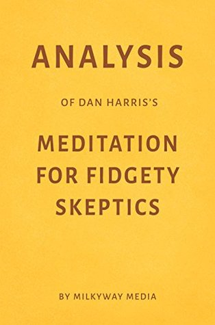 Analysis of Dan Harris's Meditation for Fidgety Skeptics by Milkyway Media