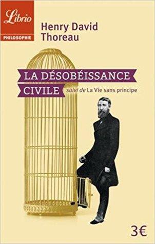 La désobéissance civile : Suivi de La vie sans principe