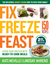 Fix, Freeze, Feast, 2nd Edition: The Delicious, Money-Saving Way to Feed Your Family; The Make-Ahead Plan: 1 Day of Cooking = 12 Days of Dinner; Fill Your Freezer with Dozens of Homemade Meals