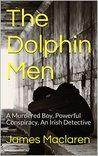 The Dolphin Men: A Murdered Boy, Powerful Conspiracy, An Irish Detective
