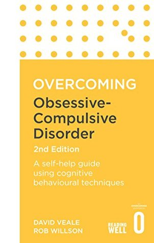 Overcoming Obsessive-Compulsive Disorder, 2nd Edition: A self-help guide using cognitive behavioural techniques (Overcoming Books)