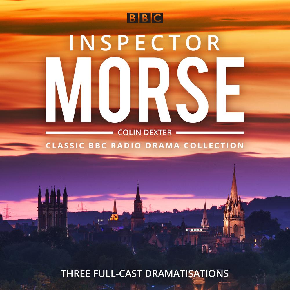 Inspector Morse: BBC Radio Drama Collection: Three classic full-cast dramatisations