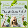The Wellness Rebel by Pixie Turner