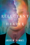 The Reluctant Healer by Andrew D. Himmel