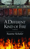 A Different Kind of Fire by Suanne Schafer