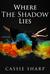 Where the Shadow Lies by Cassie Sharp