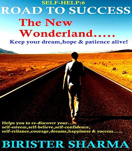 SELF-HELP6:THE ROAD TO SUCCESS...The New Wonderland...Self help: Self help & self help books, motivational self help books, self esteem books, motivational self help