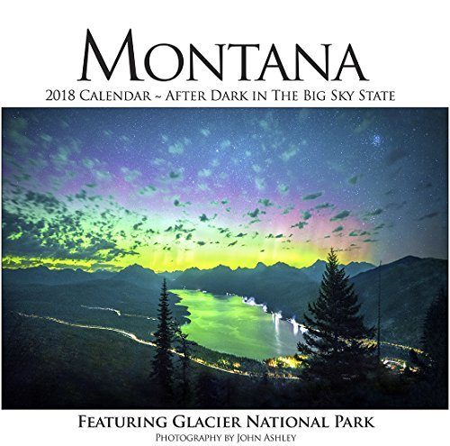 2018 Montana - After Dark in the Big Sky State Wall Calendar: Featuring Glacier National Park