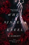 When Sinners Kneel by R. Scarlett