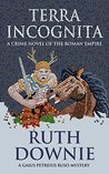 Terra Incognita: A Crime Novel of the Roman Empire (Gaius Petreius Ruso Series Book 2)