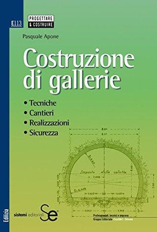 Costruzione di gallerie: • Tecniche • Cantieri • Realizzazione • Sicurezza