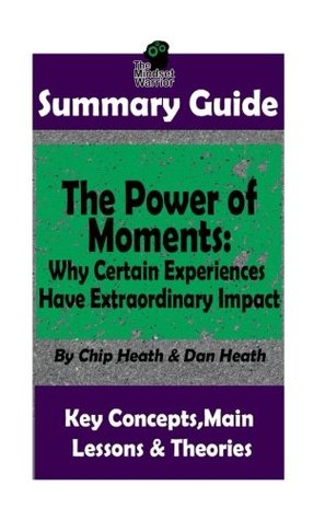 SUMMARY: The Power of Moments: Why Certain Experiences Have Extraordinary Impact (