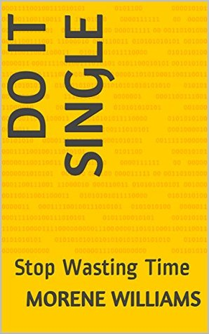 Do It Single: Stop Wasting Time