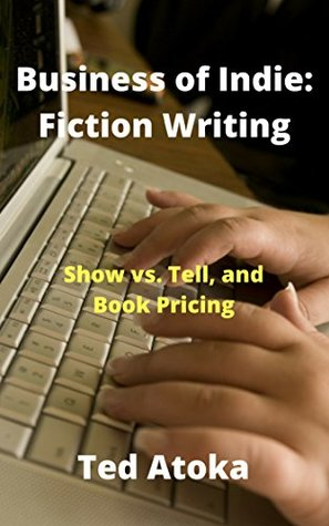 Business of Indie: Fiction Writing - Show vs. Tell and Book Pricing