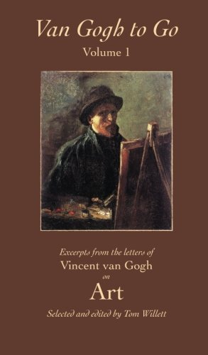 Van Gogh to Go, Volume 1: Art: Excerpts from the Letters of Vincent van Gogh