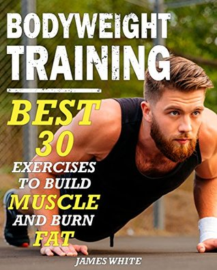 Bodyweight Training: 30 Best Exercises to Build Muscle and Burn Fat