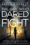 The Girl Who Dared to Fight by Bella Forrest