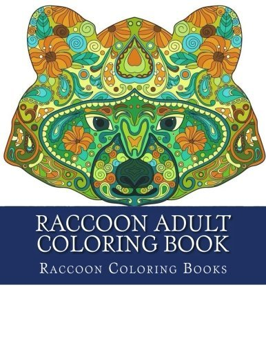 Raccoon Adult Coloring Book: Large One Sided Stress Relieving, Relaxing Raccoon Coloring Book For Grownups, Women, Men & Youths. Easy Raccoons Designs Relaxation