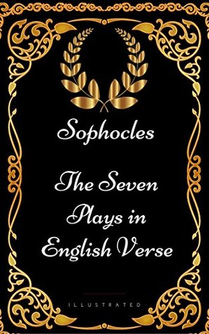 The Seven Plays in English Verse : By Sophocles - Illustrated