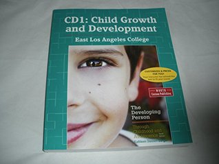 CD1: Child Growth and Development East Los Angeles College Custom Edition - The Developing Person Through Childhood and Adolescence 10th Edition Custom Edition