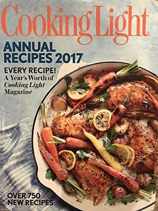 Cooking Light Annual Recipes 2017: Every Recipe! a Year's Worth of Cooking Light Magazine