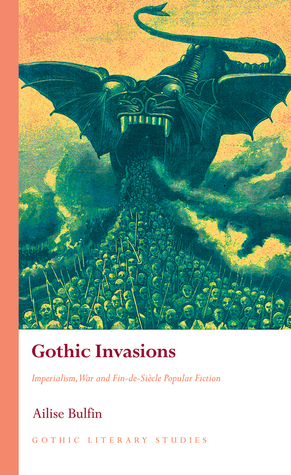 Gothic Invasions: Imperialism, War and Fin-de-Siècle Popular Fiction