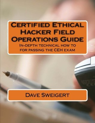 Certified Ethical Hacker Field Operations Guide: In-depth technical how to for passing the CEH exam: Volume 1 (CEH FOG series)