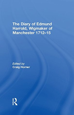 The Diary of Edmund Harrold, Wigmaker of Manchester 1712–15