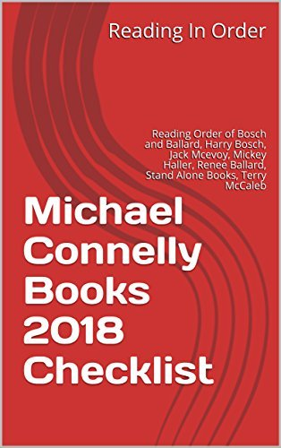 Michael Connelly Books 2018 Checklist: Reading Order of Bosch and Ballard, Harry Bosch, Jack Mcevoy, Mickey Haller, Renee Ballard, Stand Alone Books, Terry McCaleb and All Michael Connelly Books