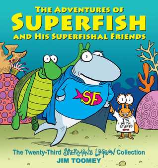 The Adventures of Superfish and His Superfishal Friends: The Twenty-Third Sherman's Lagoon Collection