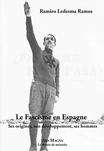 Le fascisme en Espagne Ses origines, son développement, ses hommes