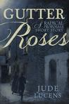 Gutter Roses: A Radical Proposals Short Story (Radical Proposals, #0)