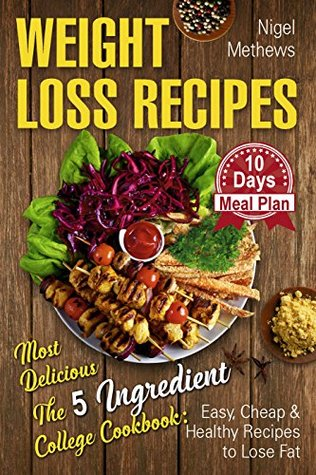 Weight Loss Recipes Most Delicious The 5 Ingredient College