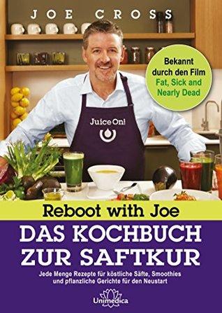 Reboot with Joe - Das Kochbuch zur Saftkur: Jede Menge Rezepte für köstliche Säfte, Smoothies und pflanzliche Gerichte für den Neustart